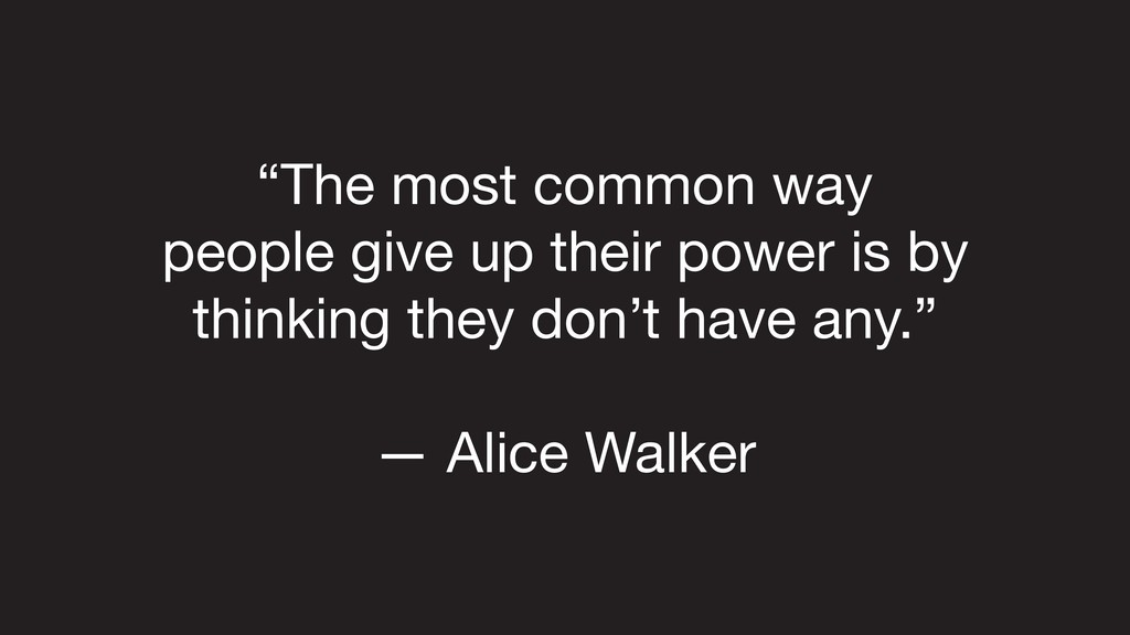 """The most common way   people give up their pow..."