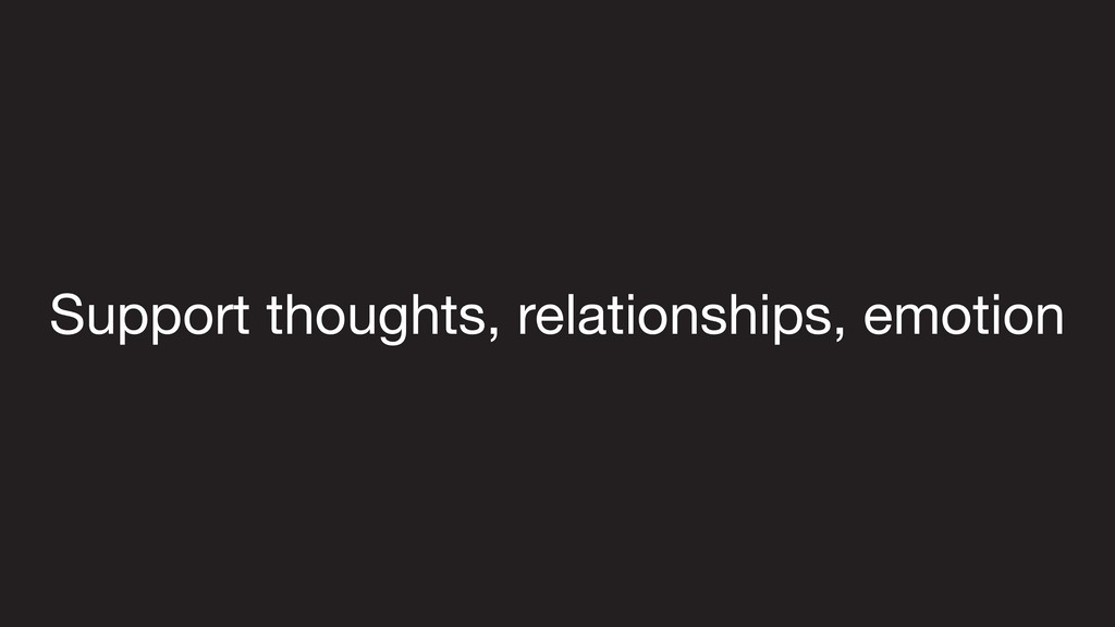 Support thoughts, relationships, emotion