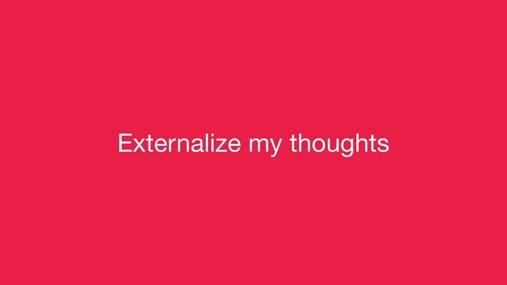 Externalize my thoughts