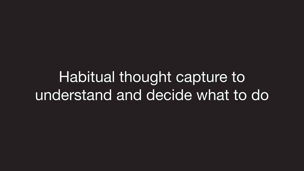 Habitual thought capture to  understand and dec...