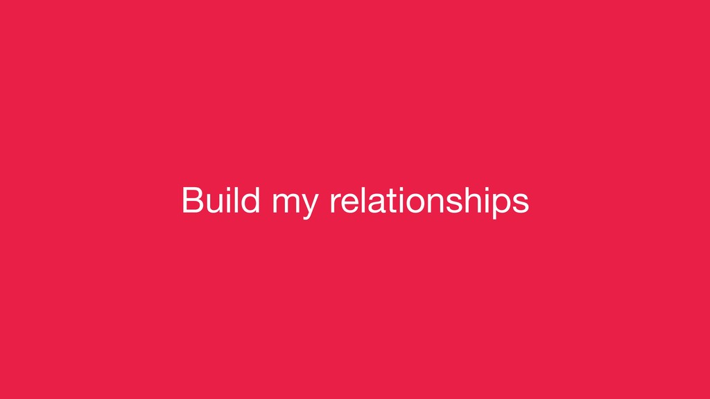 Build my relationships