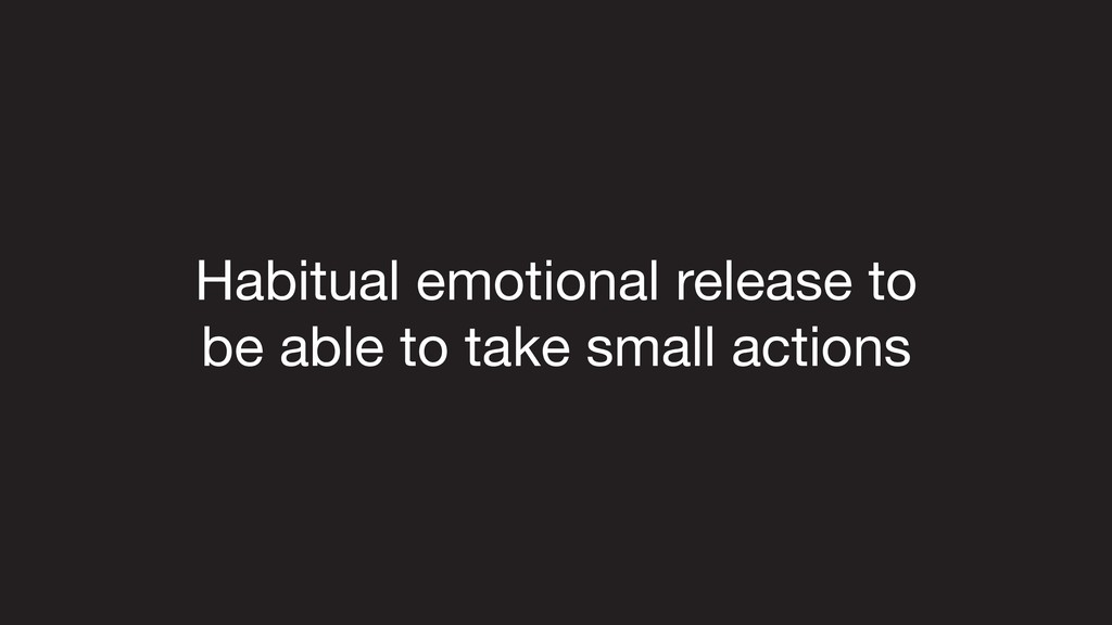 Habitual emotional release to  be able to take ...