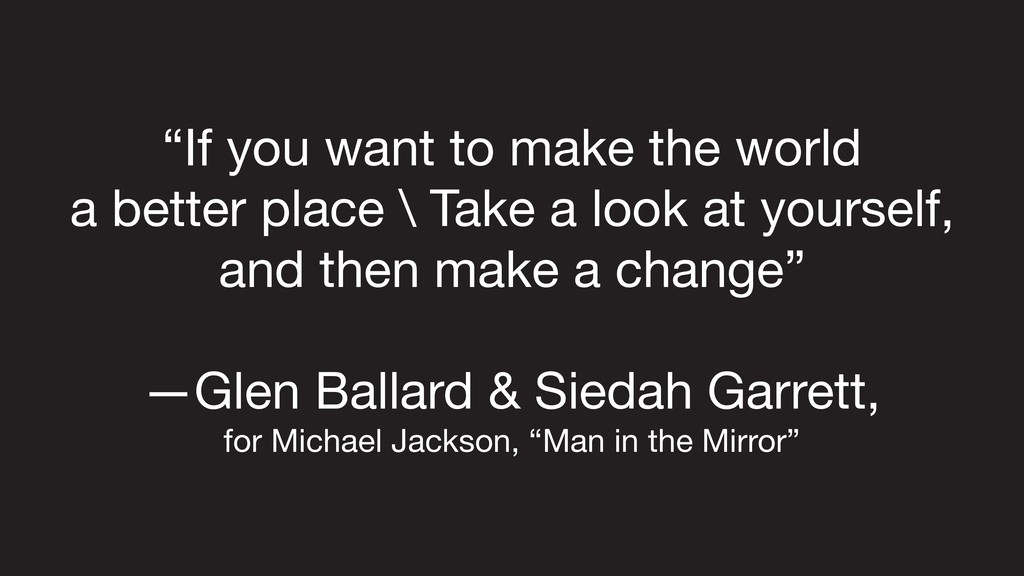 """If you want to make the world   a better place..."