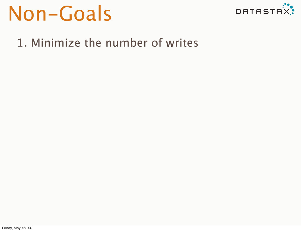 Non-Goals 1. Minimize the number of writes Frid...