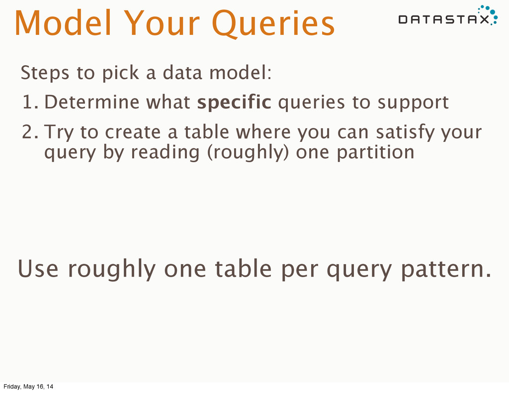Model Your Queries Steps to pick a data model: ...