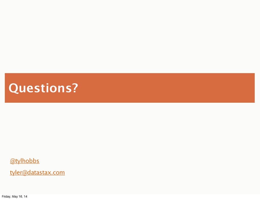 Questions? @tylhobbs tyler@datastax.com Friday,...