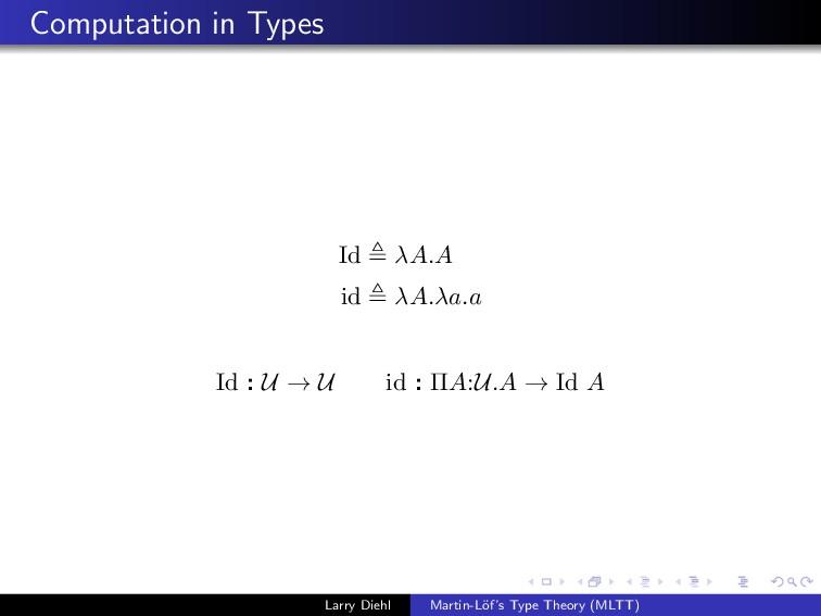Computation in Types Id λA.A id λA.λa.a Id : U ...