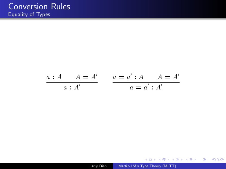 Conversion Rules Equality of Types a : A A = A ...
