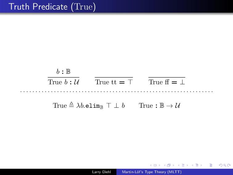 Truth Predicate (True) b : B True b : U True tt...