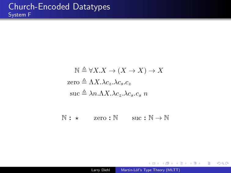 Church-Encoded Datatypes System F N ∀X.X → (X →...
