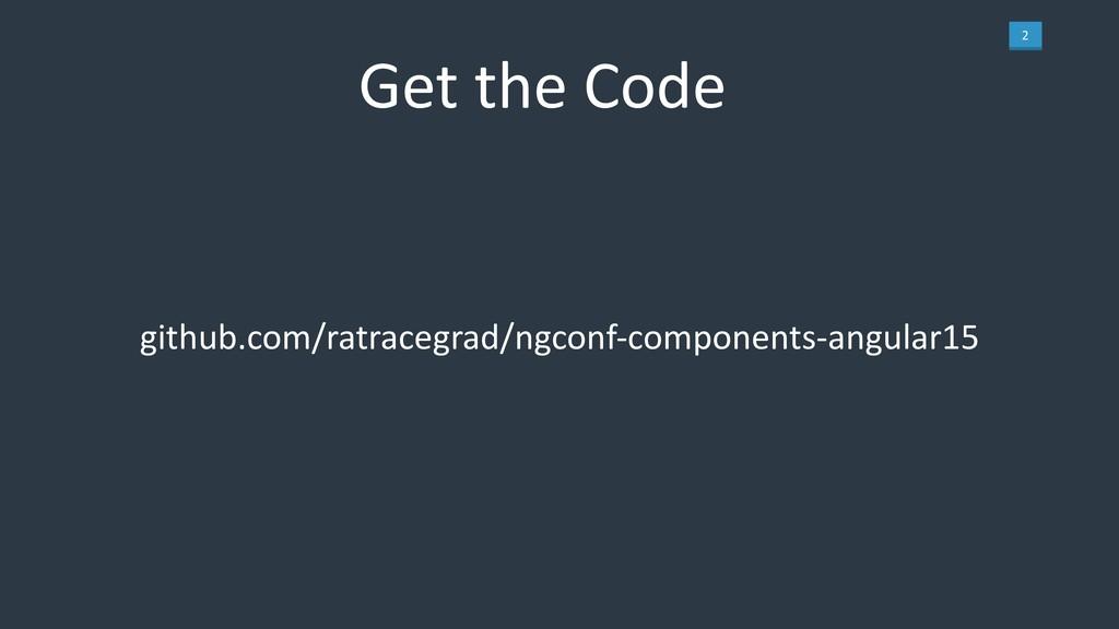 2 Get the Code github.com/ratracegrad/ngconf-co...