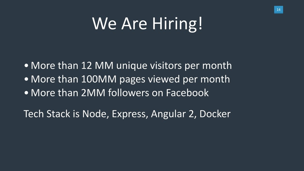 14 We Are Hiring! •More than 12 MM unique visit...