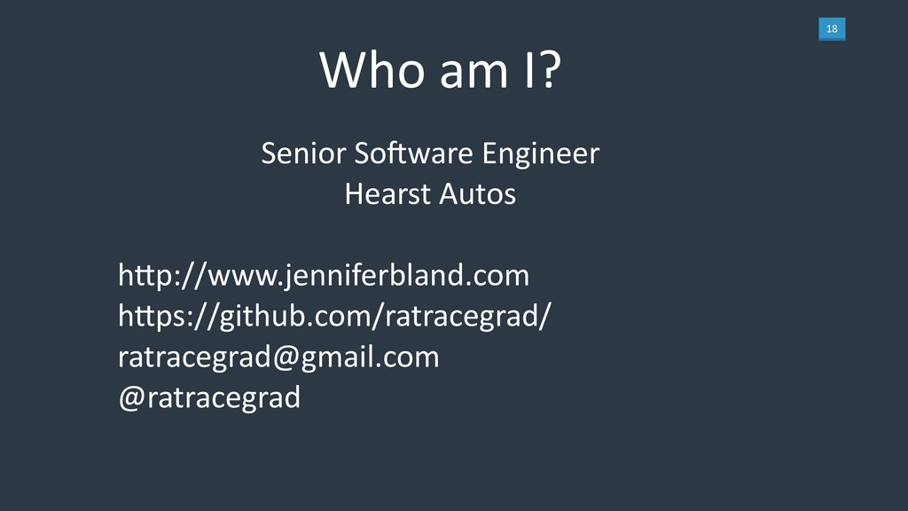18 Who am I? Senior Sogware Engineer Hearst Aut...
