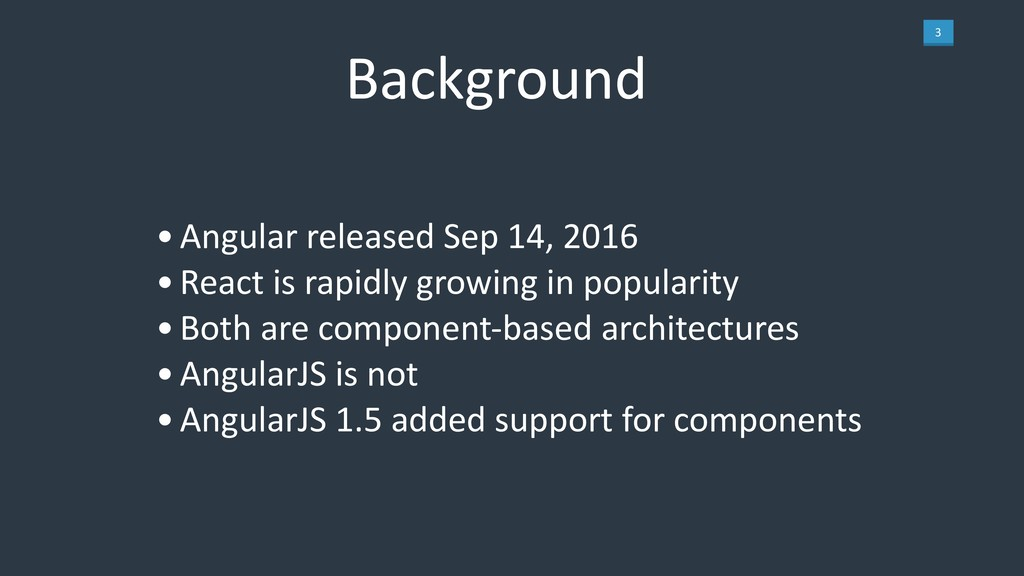 3 •Angular released Sep 14, 2016 •React is rapi...