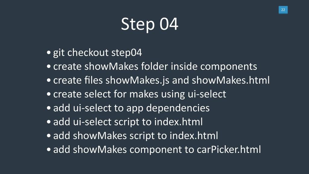 22 Step 04 •git checkout step04 •create showMak...