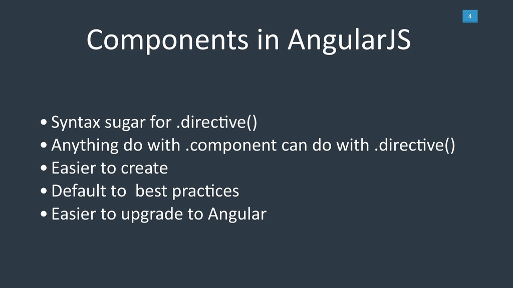 4 Components in AngularJS •Syntax sugar for .di...