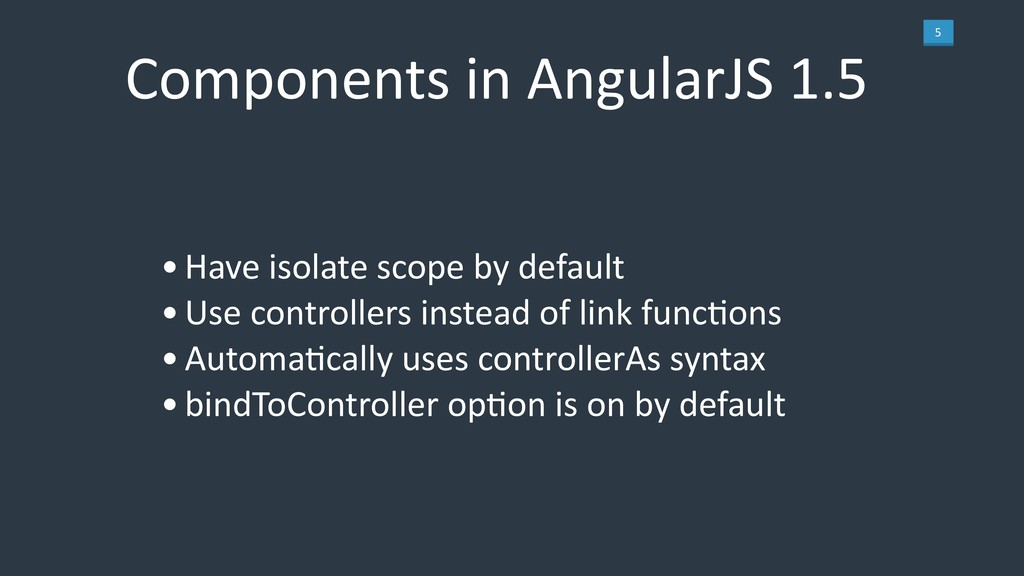 5 Components in AngularJS 1.5 •Have isolate sco...