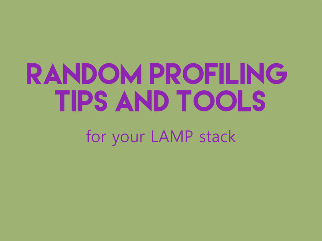Random Profiling Tips And Tools for your LAMP s...