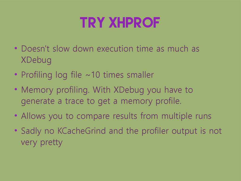 Try XHProf ● Doesn't slow down execution time a...