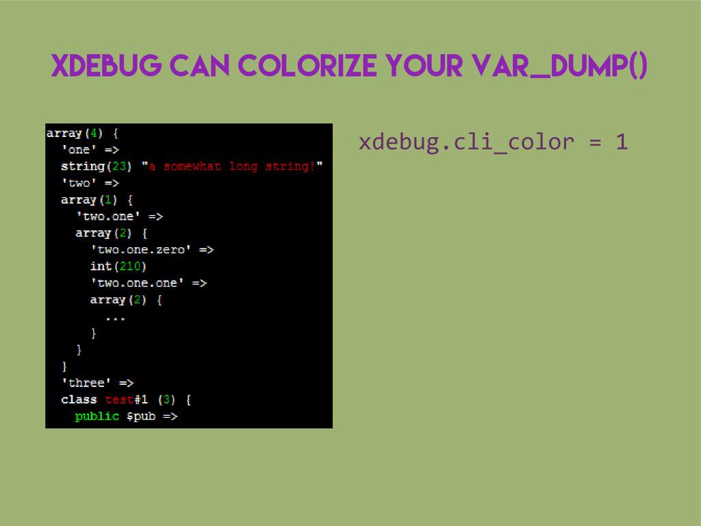 XDebug can colorize your var_dump() xdebug.cli_...