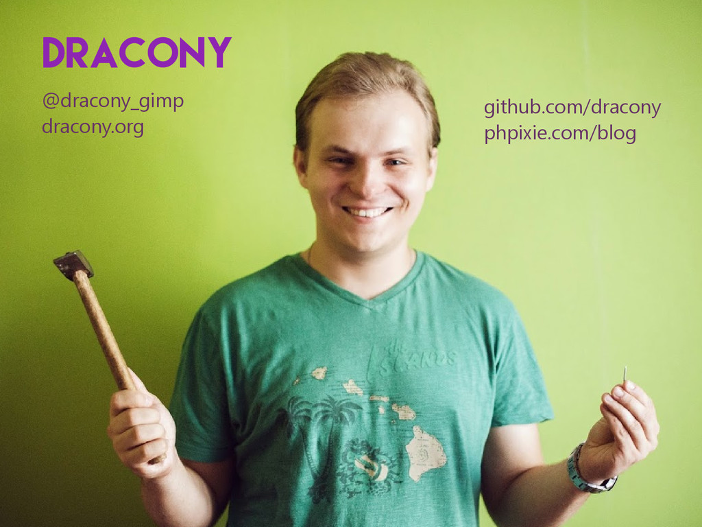 Dracony github.com/dracony phpixie.com/blog @dr...