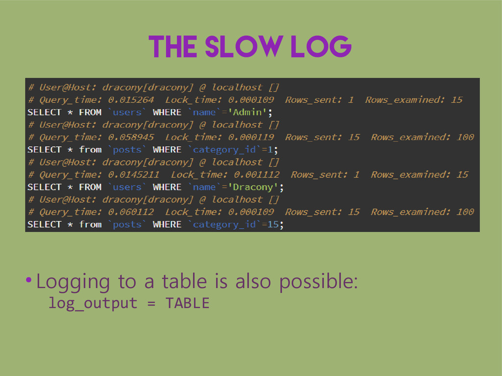 The slow log ● Logging to a table is also possi...