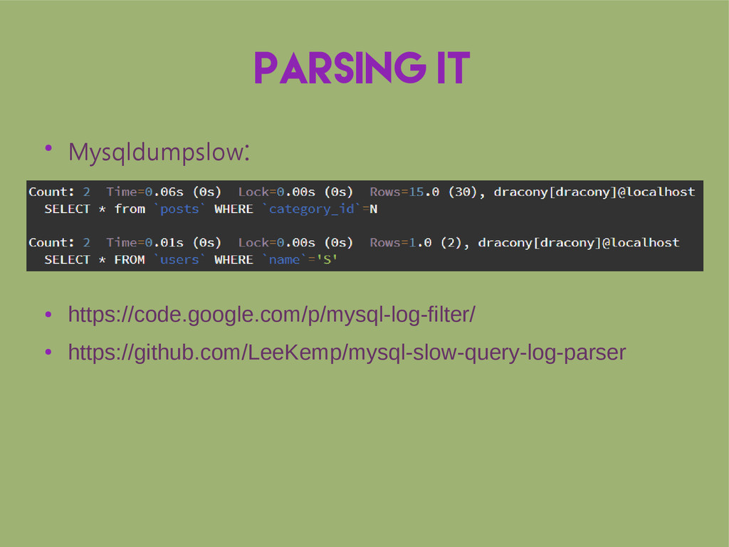 Parsing it ● Mysqldumpslow: ● ● ● https://code....