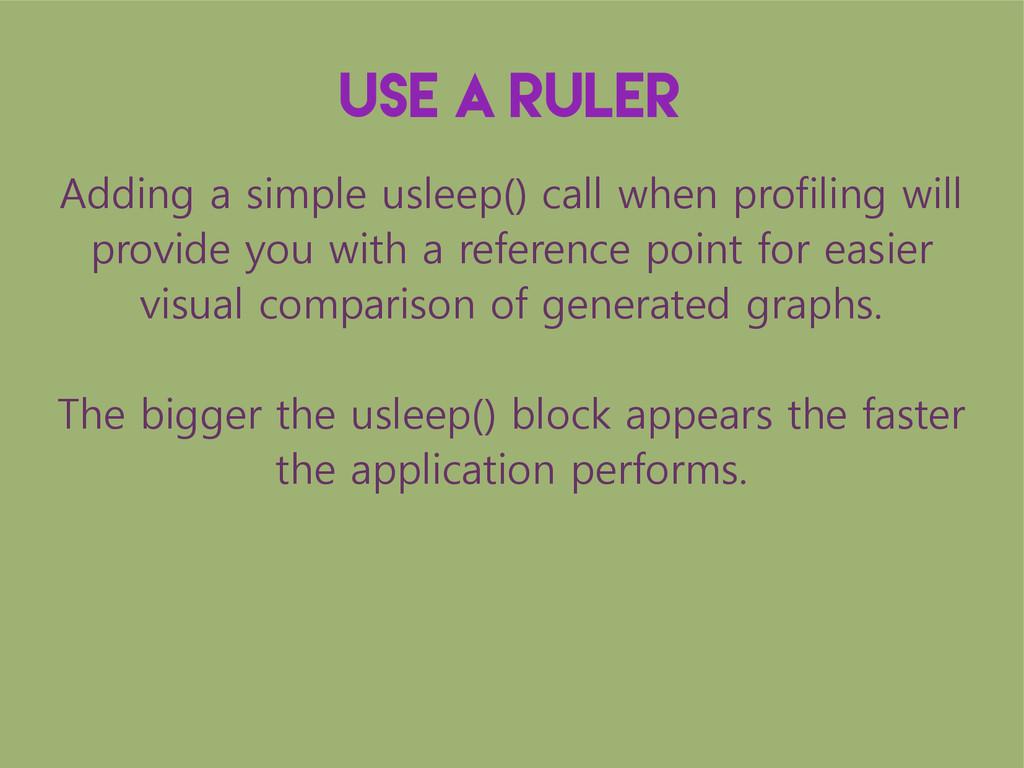 Use a ruler Adding a simple usleep() call when ...