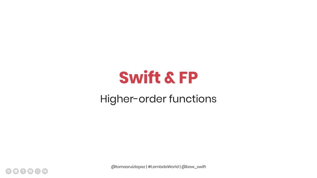 Swift & FP Higher-order functions @tomasruizlop...