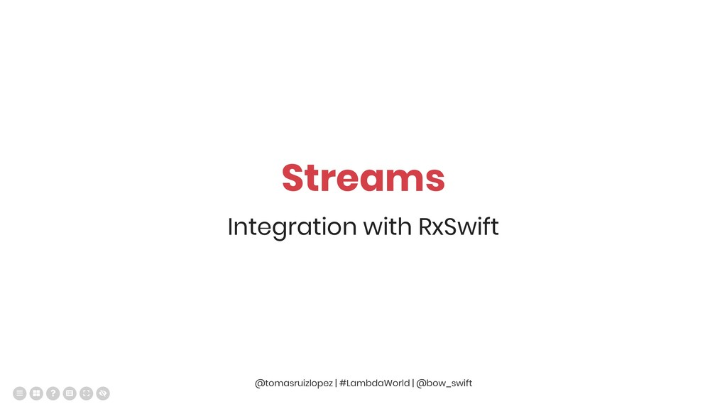 Streams Integration with RxSwift @tomasruizlope...