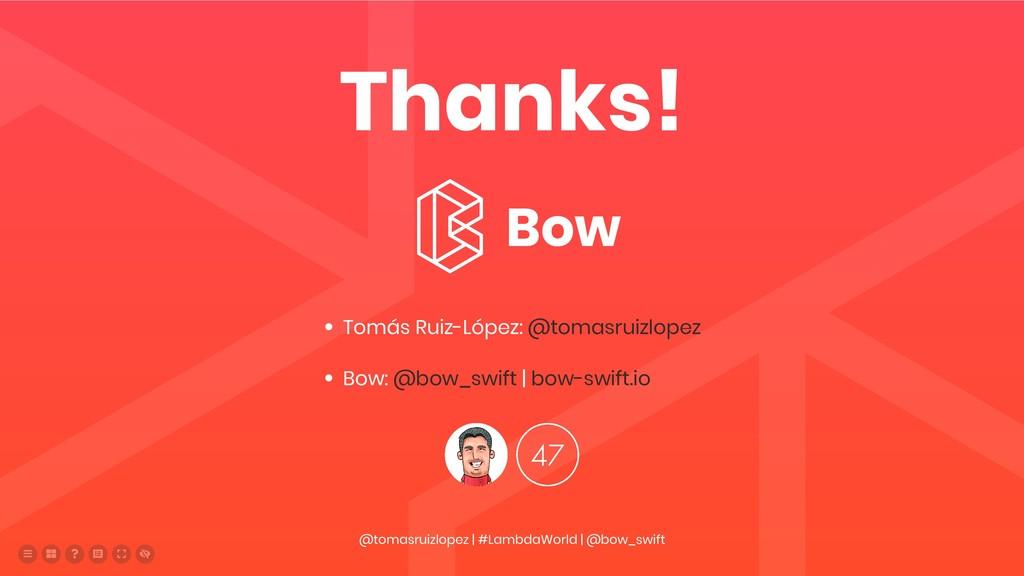 Thanks! Bow Tomás Ruiz-López: Bow: | @tomasruiz...