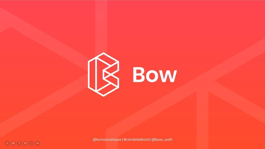 @tomasruizlopez | #LambdaWorld | @bow_swift  ...