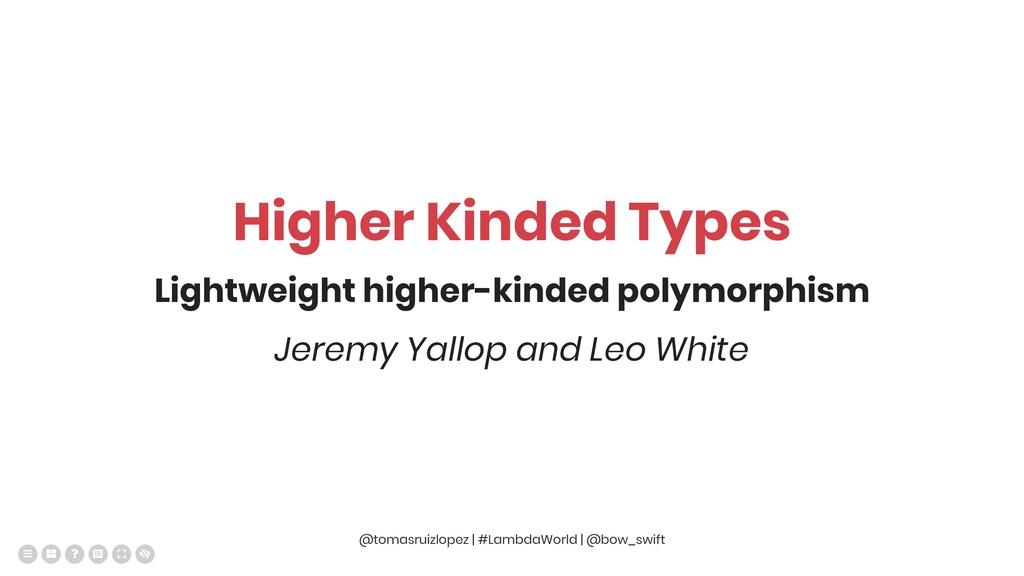Higher Kinded Types Lightweight higher-kinded p...