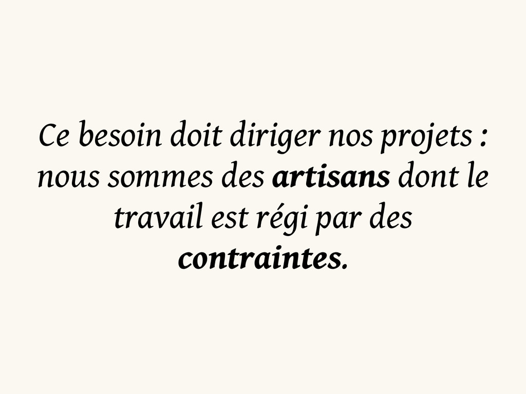 Ce besoin doit diriger nos projets : nous somme...