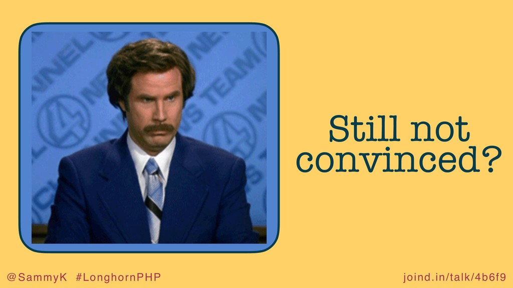 joind.in/talk/4b6f9 @SammyK #LonghornPHP Still ...
