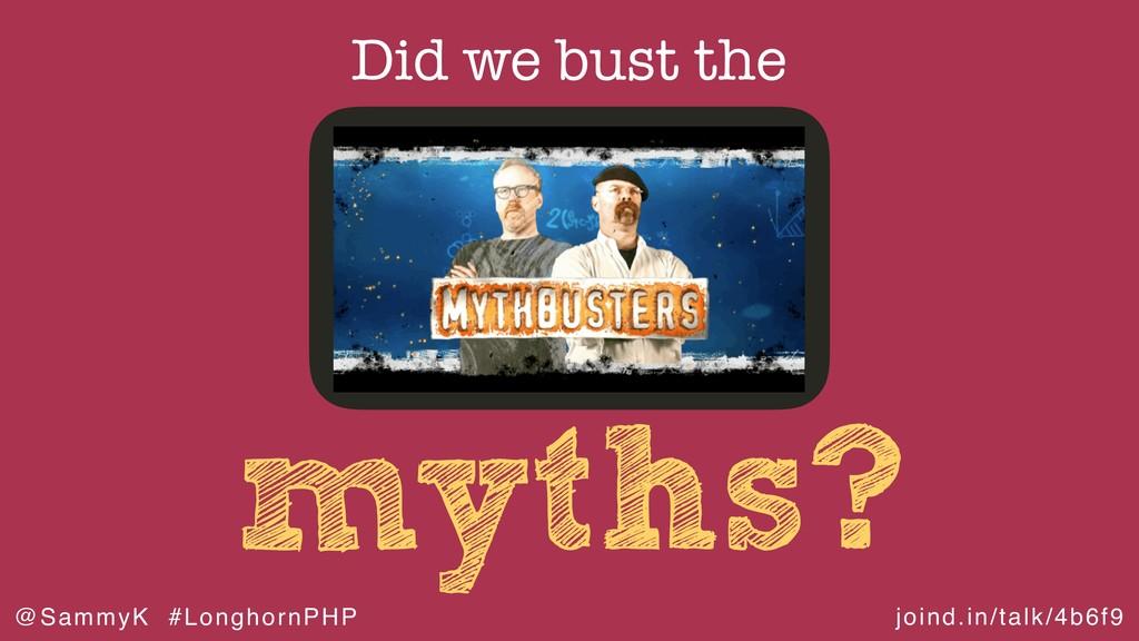 joind.in/talk/4b6f9 @SammyK #LonghornPHP myths?...