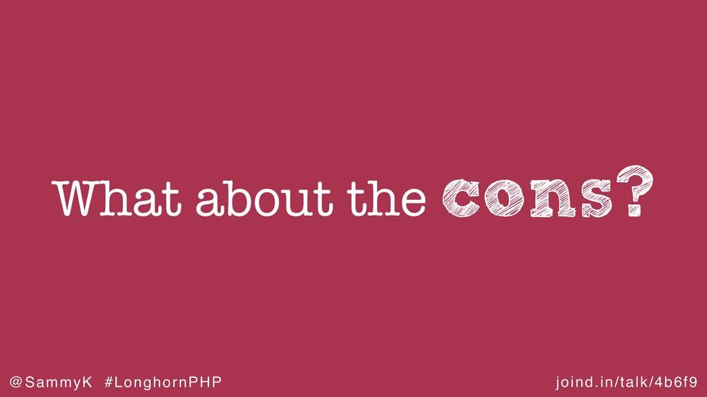 joind.in/talk/4b6f9 @SammyK #LonghornPHP cons? ...