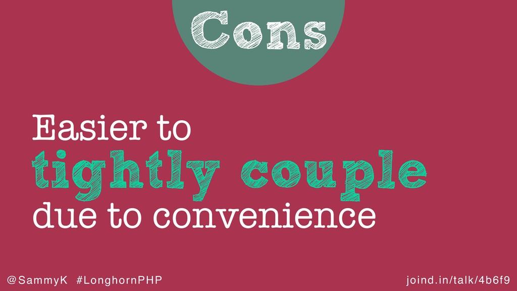 joind.in/talk/4b6f9 @SammyK #LonghornPHP Cons t...