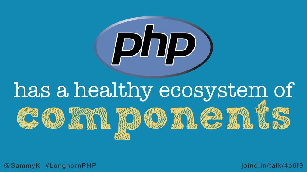 joind.in/talk/4b6f9 @SammyK #LonghornPHP compon...