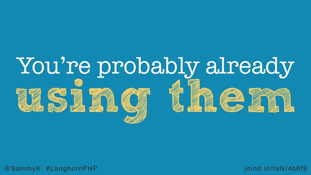 joind.in/talk/4b6f9 @SammyK #LonghornPHP using ...