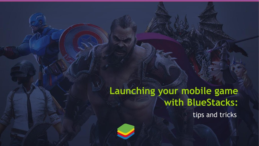 Launching your mobile game with BlueStacks: tip...