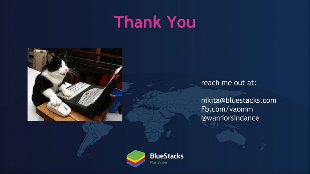 Thank You reach me out at: nikita@bluestacks.co...