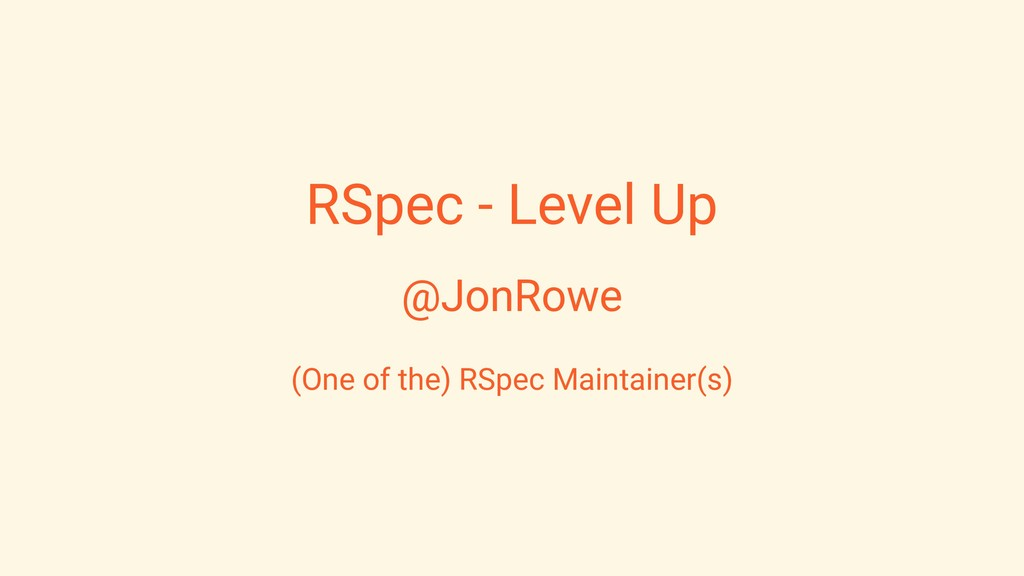 RSpec - Level Up @JonRowe (One of the) RSpec Ma...