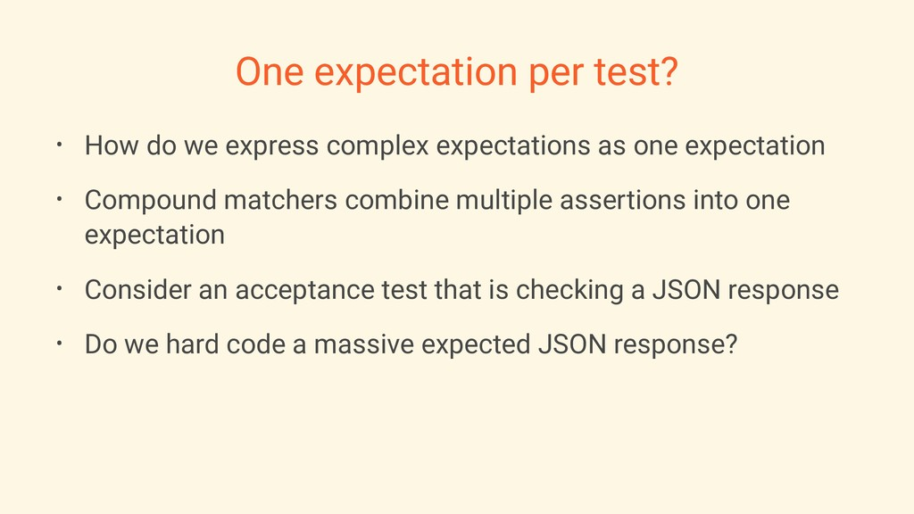 One expectation per test? • How do we express c...
