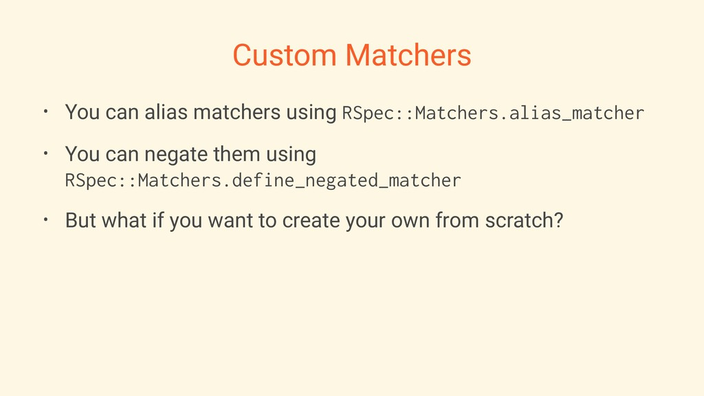 Custom Matchers • You can alias matchers using ...