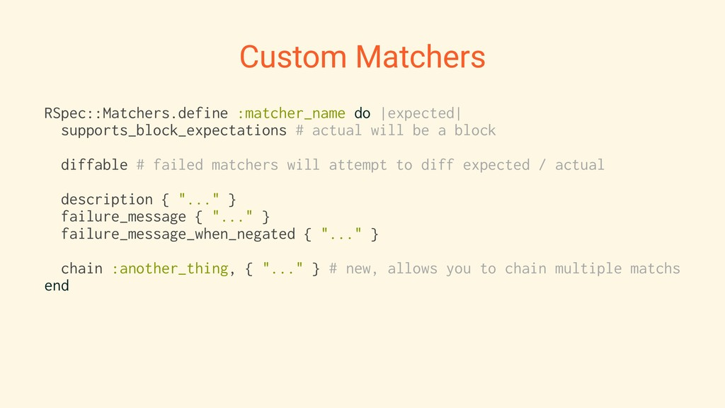 Custom Matchers RSpec::Matchers.define :matcher...