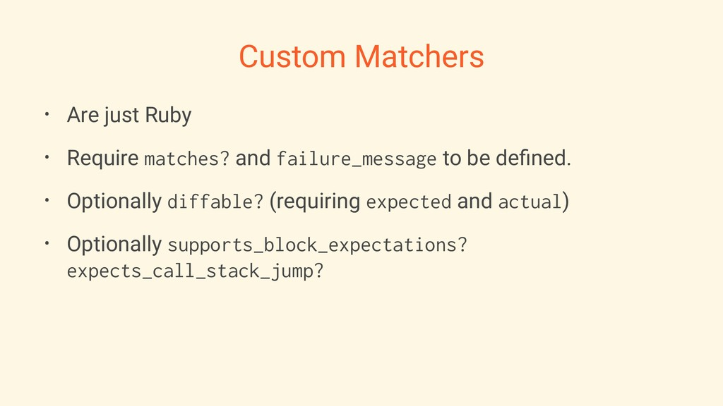 Custom Matchers • Are just Ruby • Require match...