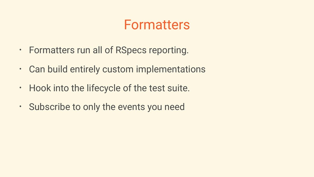 Formatters • Formatters run all of RSpecs repor...