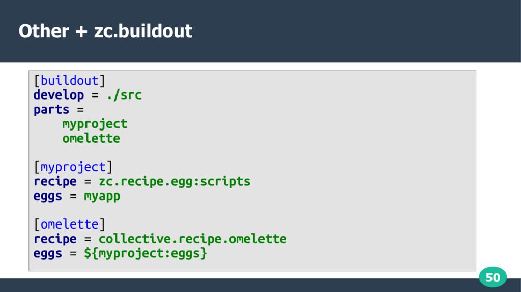 50 Other + zc.buildout [buildout] develop = ./s...