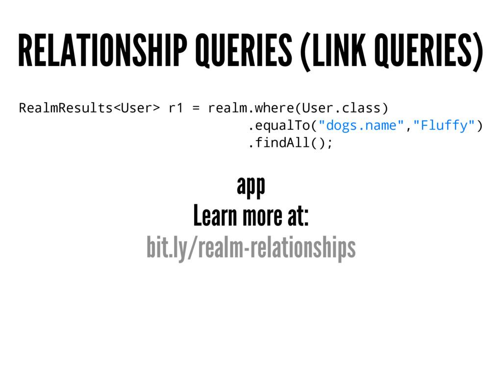 RELATIONSHIP QUERIES (LINK QUERIES) RealmResult...